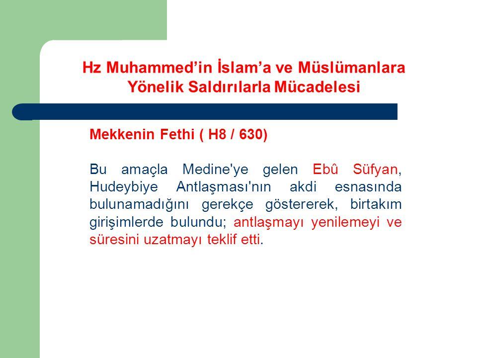 Mekkenin Fethi ( H8 / 630) Bu amaçla Medine ye gelen Ebû Süfyan, Hudeybiye Antlaşması nın akdi esnasında bulunamadığını gerekçe göstererek, birtakım girişimlerde bulundu; antlaşmayı yenilemeyi ve süresini uzatmayı teklif etti.