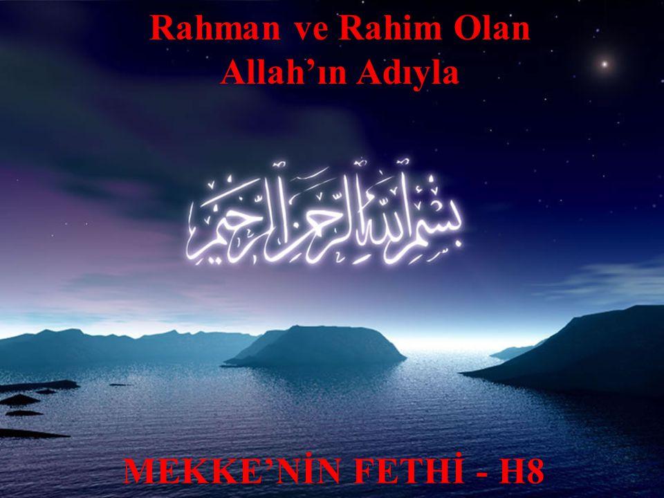 Rahman ve Rahim Olan Allah'ın Adıyla MEKKE'NİN FETHİ - H8