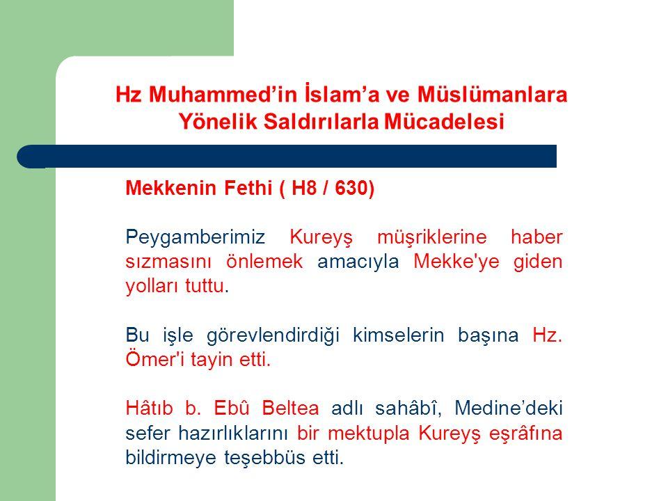 Mekkenin Fethi ( H8 / 630) Peygamberimiz Kureyş müşriklerine haber sızmasını önlemek amacıyla Mekke ye giden yolları tuttu.