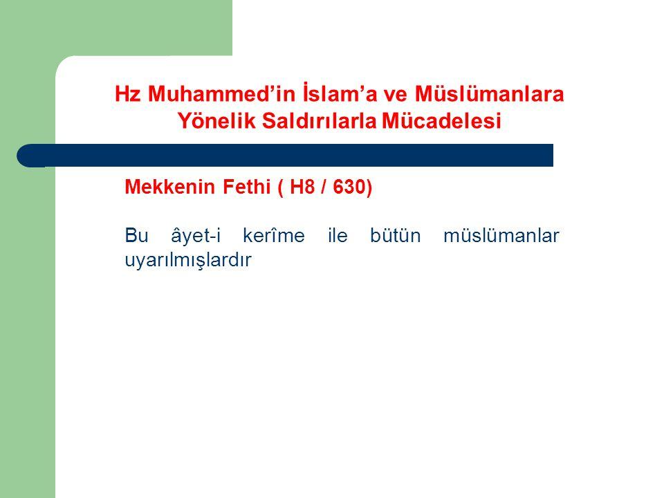Mekkenin Fethi ( H8 / 630) Bu âyet-i kerîme ile bütün müslümanlar uyarılmışlardır Hz Muhammed'in İslam'a ve Müslümanlara Yönelik Saldırılarla Mücadelesi