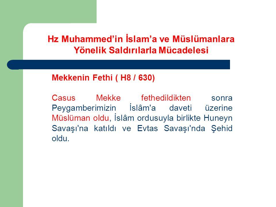 Mekkenin Fethi ( H8 / 630) Casus Mekke fethedildikten sonra Peygamberimizin İslâm a daveti üzerine Müslüman oldu, İslâm ordusuyla birlikte Huneyn Savaşı na katıldı ve Evtas Savaşı nda Şehid oldu.