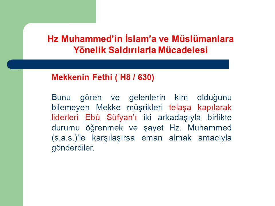 Mekkenin Fethi ( H8 / 630) Bunu gören ve gelenlerin kim olduğunu bilemeyen Mekke müşrikleri telaşa kapılarak liderleri Ebû Süfyan'ı iki arkadaşıyla birlikte durumu öğrenmek ve şayet Hz.