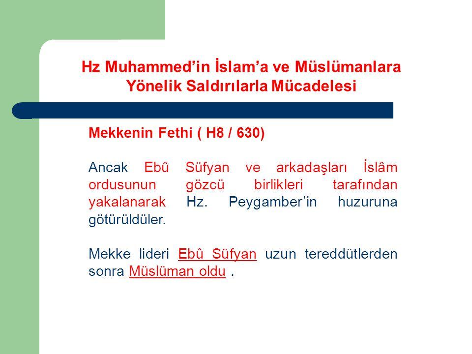 Mekkenin Fethi ( H8 / 630) Ancak Ebû Süfyan ve arkadaşları İslâm ordusunun gözcü birlikleri tarafından yakalanarak Hz.