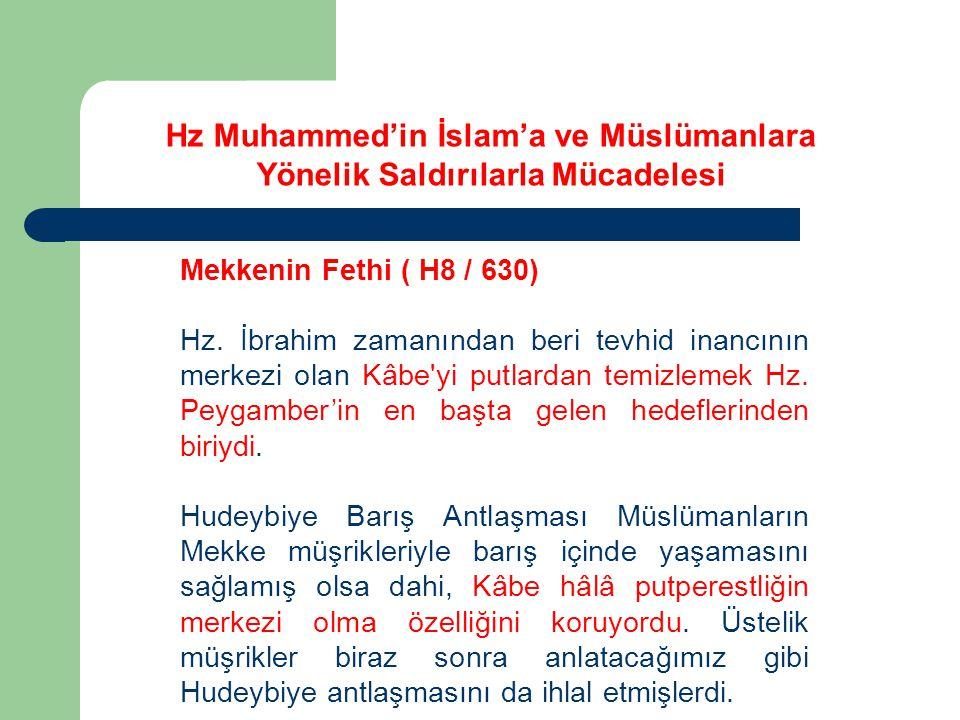 Hz Muhammed'in İslam'a ve Müslümanlara Yönelik Saldırılarla Mücadelesi Mekkenin Fethi ( H8 / 630) Hz.
