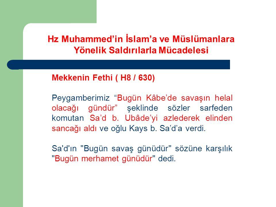Mekkenin Fethi ( H8 / 630) Peygamberimiz Bugün Kâbe'de savaşın helal olacağı gündür şeklinde sözler sarfeden komutan Sa'd b.