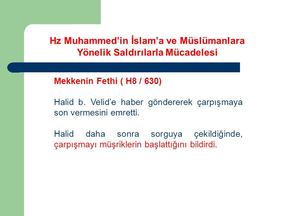 Mekkenin Fethi ( H8 / 630) Halid b.Velid'e haber göndererek çarpışmaya son vermesini emretti.