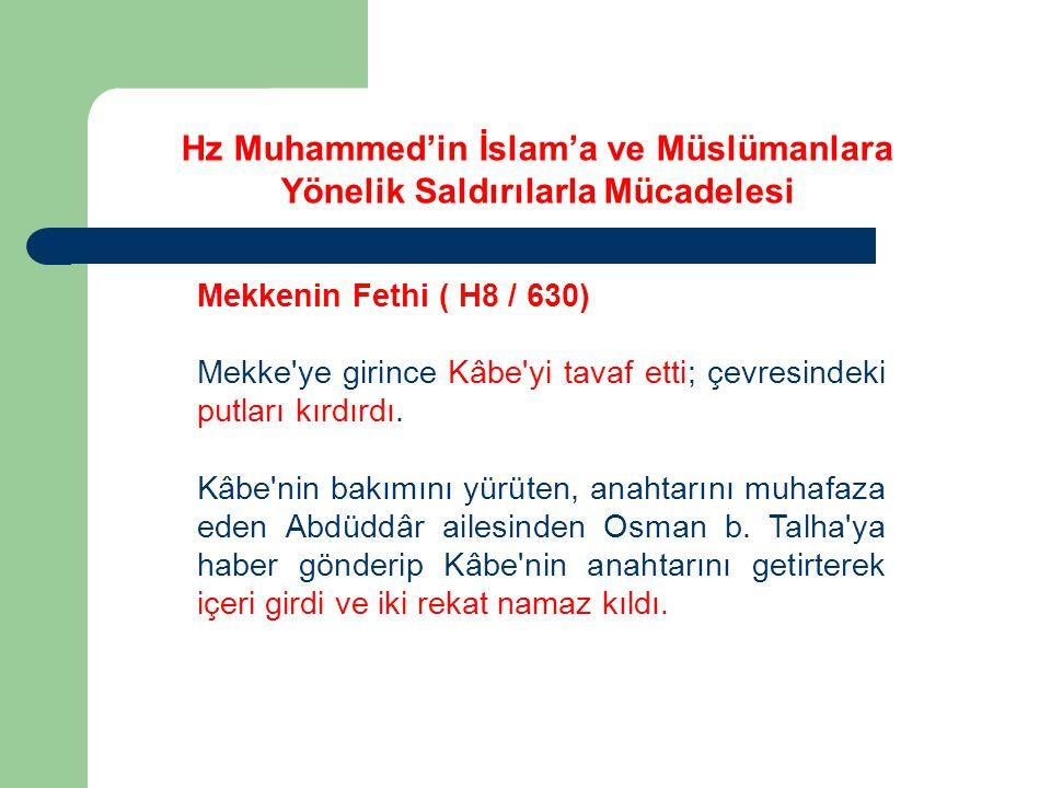 Mekkenin Fethi ( H8 / 630) Mekke ye girince Kâbe yi tavaf etti; çevresindeki putları kırdırdı.