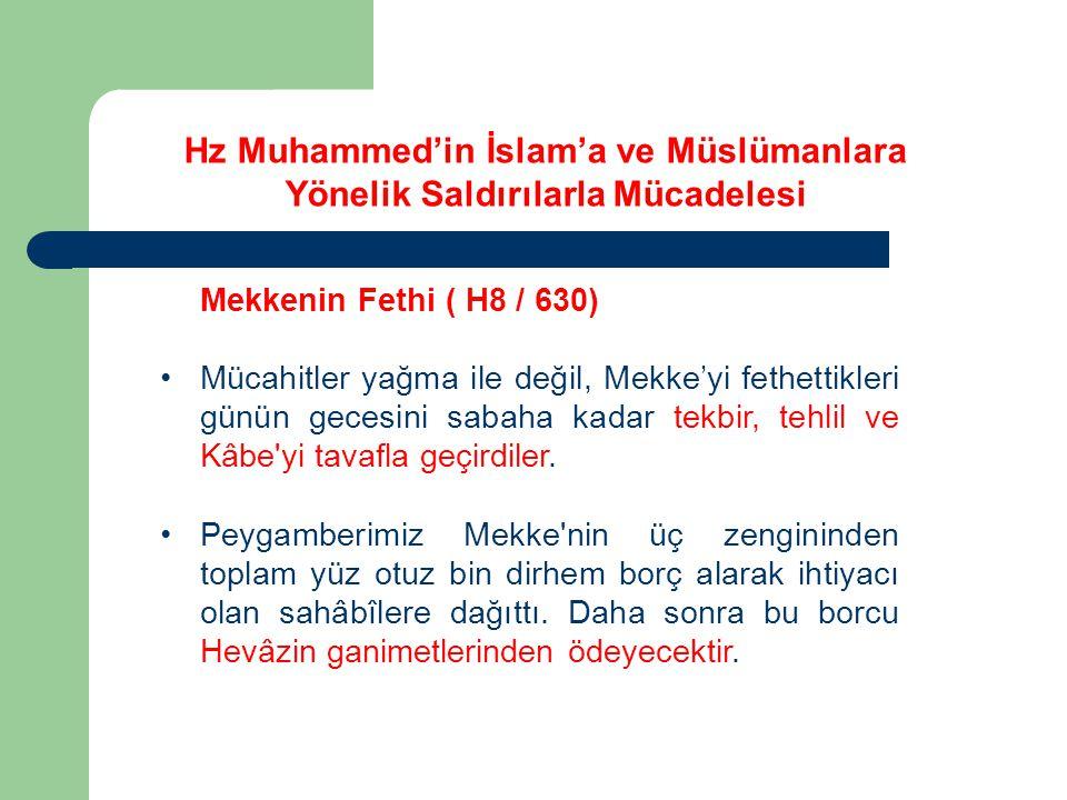 Mekkenin Fethi ( H8 / 630) Mücahitler yağma ile değil, Mekke'yi fethettikleri günün gecesini sabaha kadar tekbir, tehlil ve Kâbe yi tavafla geçirdiler.