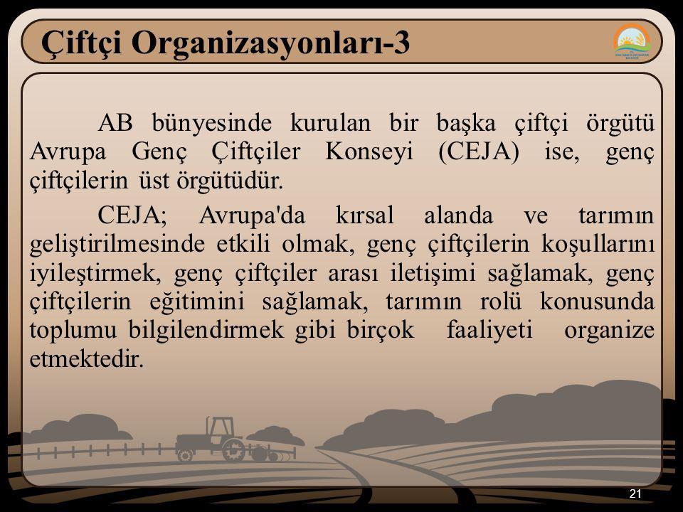 21 Çiftçi Organizasyonları-3 AB bünyesinde kurulan bir başka çiftçi örgütü Avrupa Genç Çiftçiler Konseyi (CEJA) ise, genç çiftçilerin üst örgütüdür.