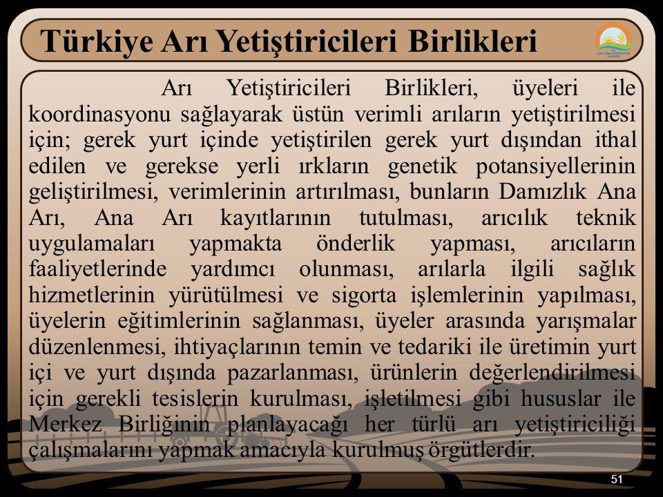 51 Türkiye Arı Yetiştiricileri Birlikleri Arı Yetiştiricileri Birlikleri, üyeleri ile koordinasyonu sağlayarak üstün verimli arıların yetiştirilmesi i