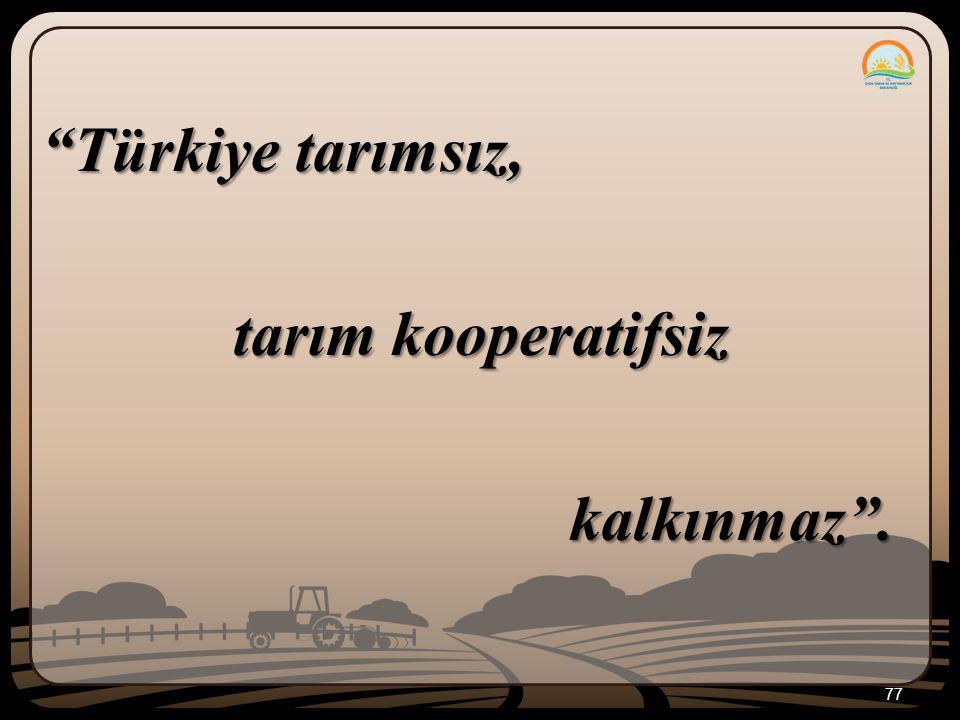 """77 """"Türkiye tarımsız, tarım kooperatifsiz kalkınmaz"""". kalkınmaz""""."""