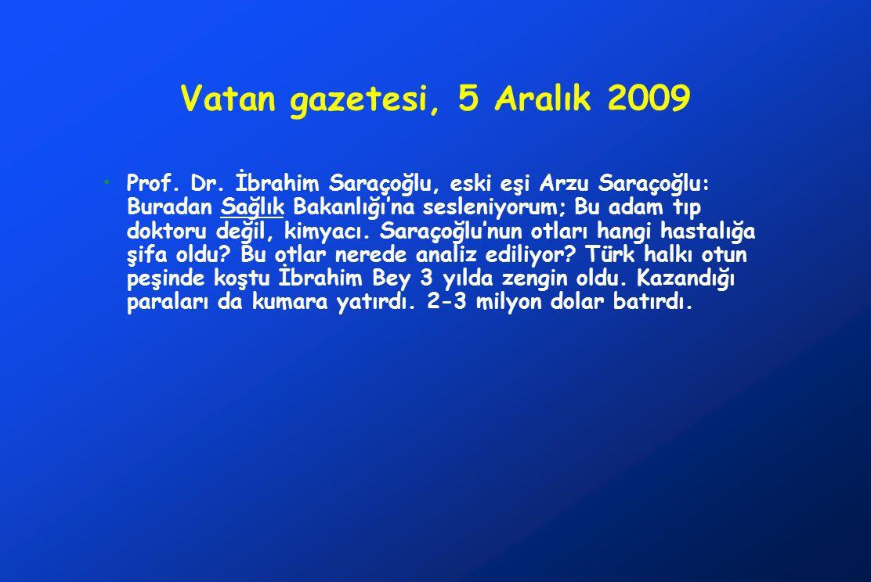 Vatan gazetesi, 5 Aralık 2009 Prof. Dr. İbrahim Saraçoğlu, eski eşi Arzu Saraçoğlu: Buradan Sağlık Bakanlığı'na sesleniyorum; Bu adam tıp doktoru deği