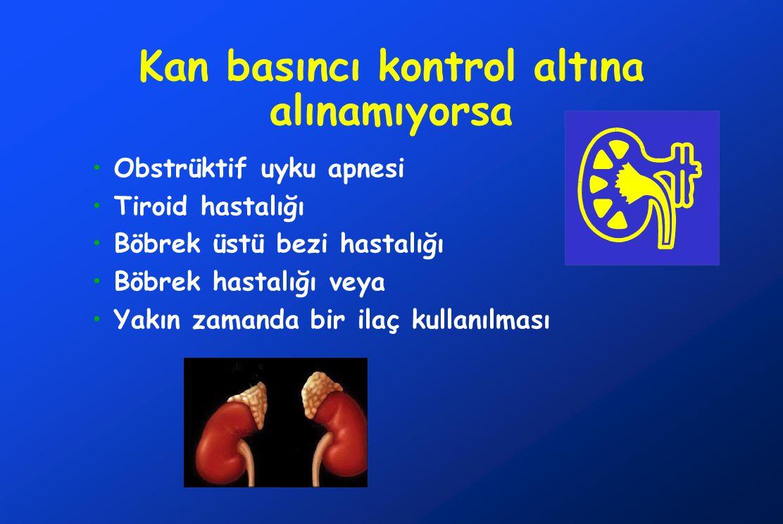 Kan basıncı kontrol altına alınamıyorsa Obstrüktif uyku apnesi Tiroid hastalığı Böbrek üstü bezi hastalığı Böbrek hastalığı veya Yakın zamanda bir ila