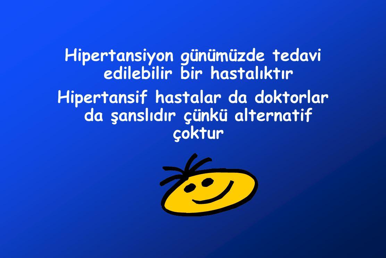 Hipertansiyon günümüzde tedavi edilebilir bir hastalıktır Hipertansif hastalar da doktorlar da şanslıdır çünkü alternatif çoktur
