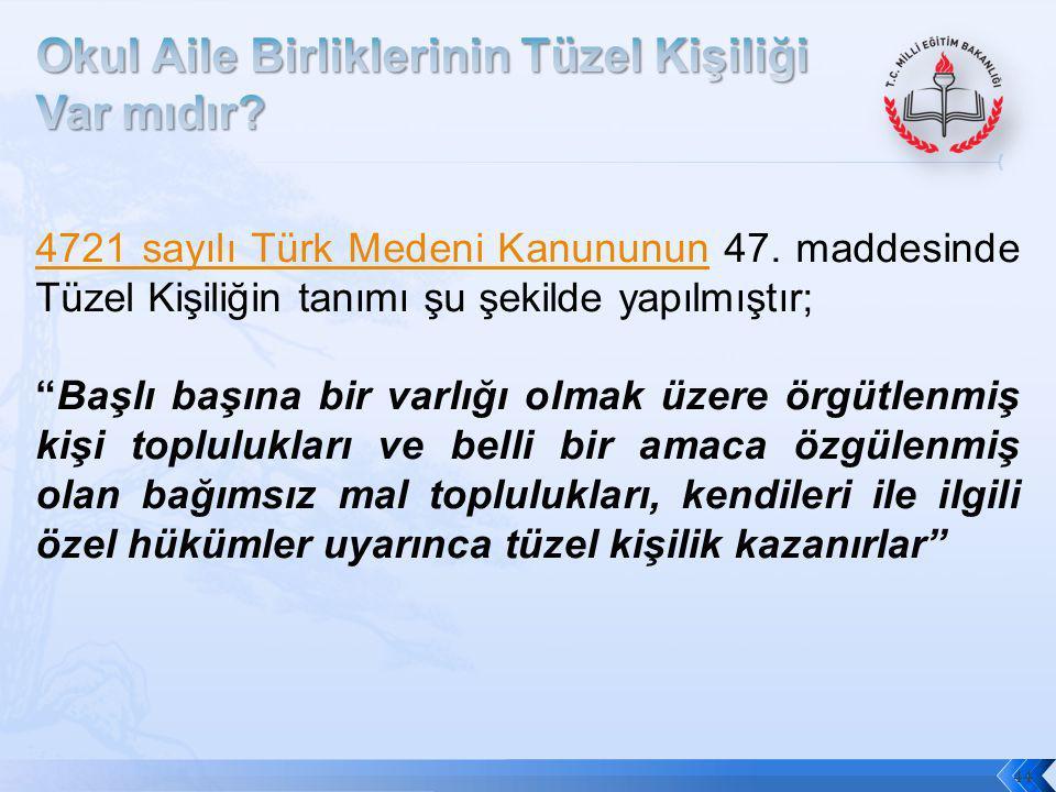 """44 4721 sayılı Türk Medeni Kanununun4721 sayılı Türk Medeni Kanununun 47. maddesinde Tüzel Kişiliğin tanımı şu şekilde yapılmıştır; """"Başlı başına bir"""
