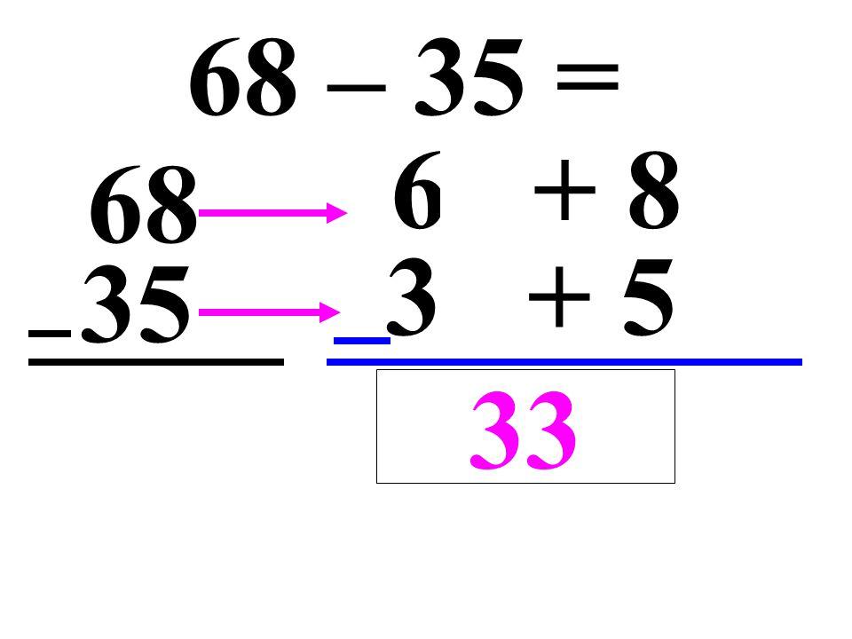 68 – 35 = 68 35 60 + 8 30 + 5 3 30 + 33