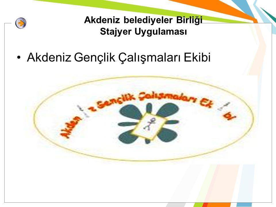 Akdeniz belediyeler Birliği Stajyer Uygulaması Akdeniz Gençlik Çalışmaları Ekibi