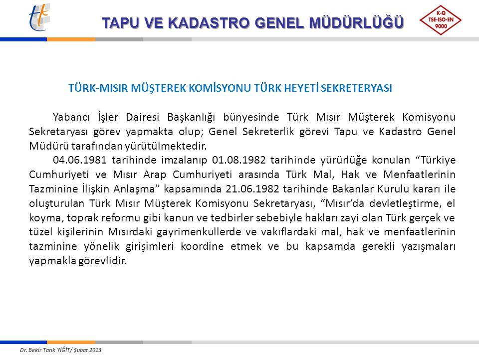 TÜRK-MISIR MÜŞTEREK KOMİSYONU TÜRK HEYETİ SEKRETERYASI Yabancı İşler Dairesi Başkanlığı bünyesinde Türk Mısır Müşterek Komisyonu Sekretaryası görev yapmakta olup; Genel Sekreterlik görevi Tapu ve Kadastro Genel Müdürü tarafından yürütülmektedir.