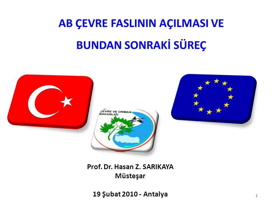 Prof. Dr. Hasan Z. SARIKAYA Müsteşar 19 Şubat 2010 - Antalya 1 AB ÇEVRE FASLININ AÇILMASI VE BUNDAN SONRAKİ SÜREÇ