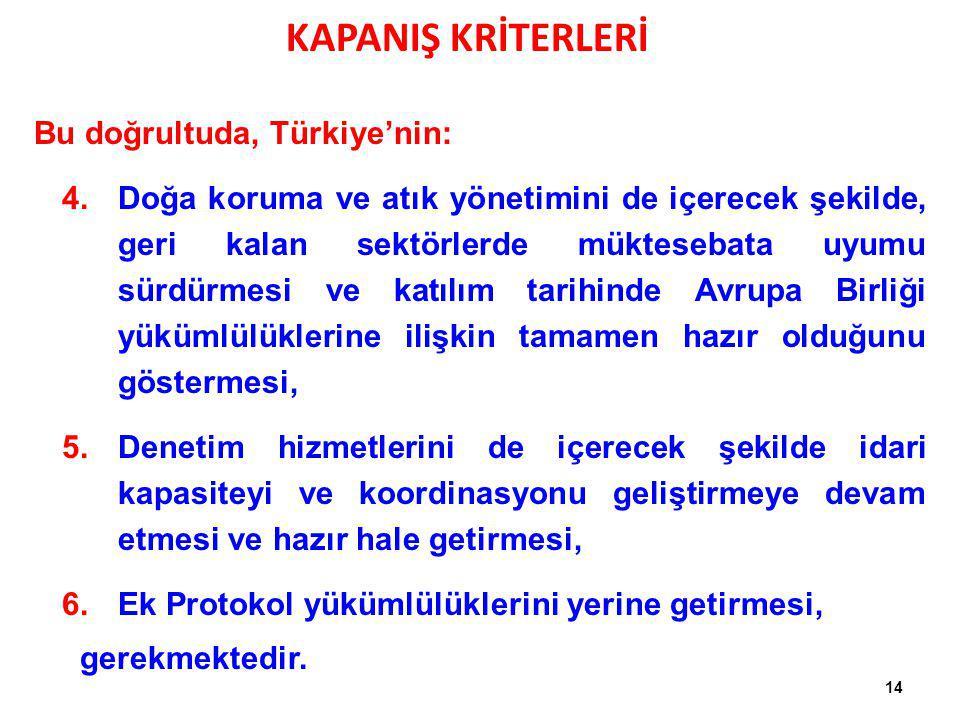 Bu doğrultuda, Türkiye'nin: 4.Doğa koruma ve atık yönetimini de içerecek şekilde, geri kalan sektörlerde müktesebata uyumu sürdürmesi ve katılım tarih
