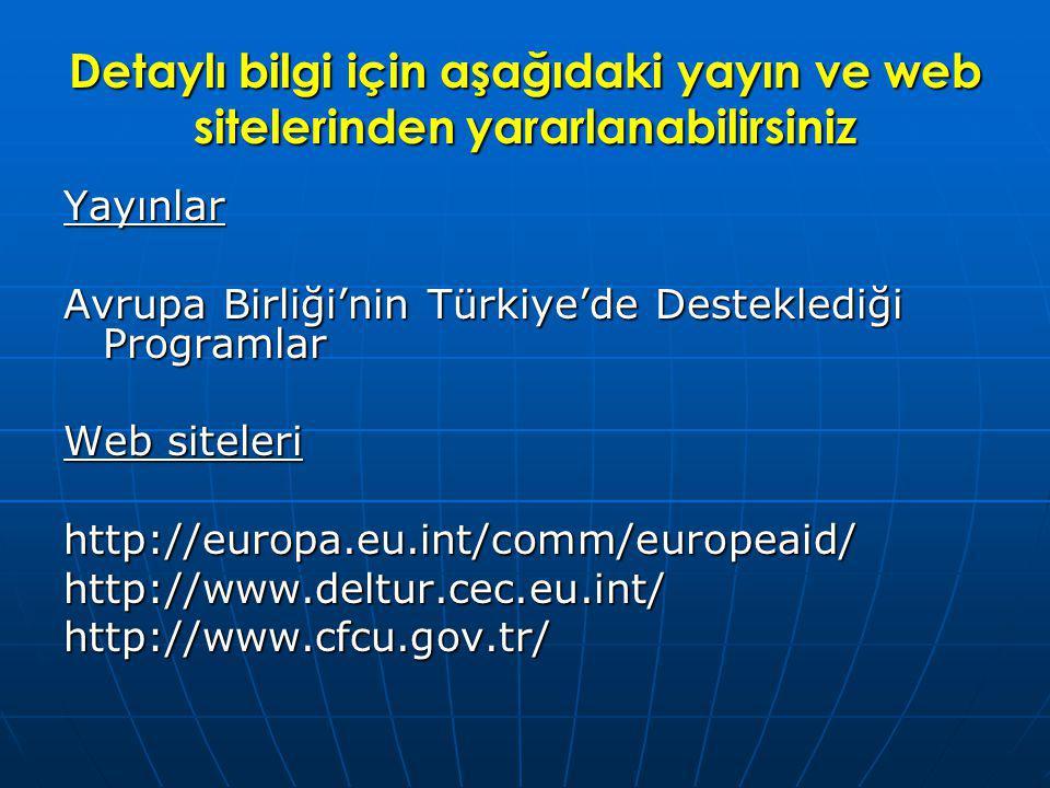 Detaylı bilgi için aşağıdaki yayın ve web sitelerinden yararlanabilirsiniz Yayınlar Avrupa Birliği'nin Türkiye'de Desteklediği Programlar Web siteleri http://europa.eu.int/comm/europeaid/http://www.deltur.cec.eu.int/http://www.cfcu.gov.tr/