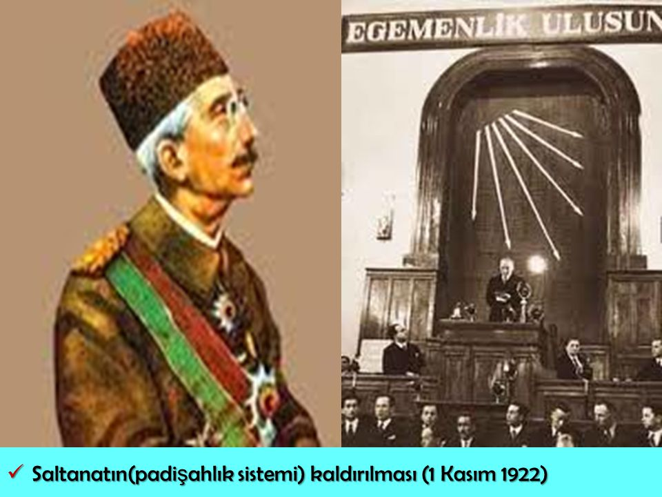 Saltanatın(padi ş ahlık sistemi) kaldırılması (1 Kasım 1922) Saltanatın(padi ş ahlık sistemi) kaldırılması (1 Kasım 1922)