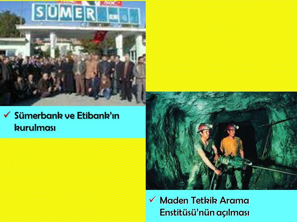 Sümerbank ve Etibank'ın kurulması Sümerbank ve Etibank'ın kurulması Maden Tetkik Arama Enstitüsü'nün açılması Maden Tetkik Arama Enstitüsü'nün açılmas