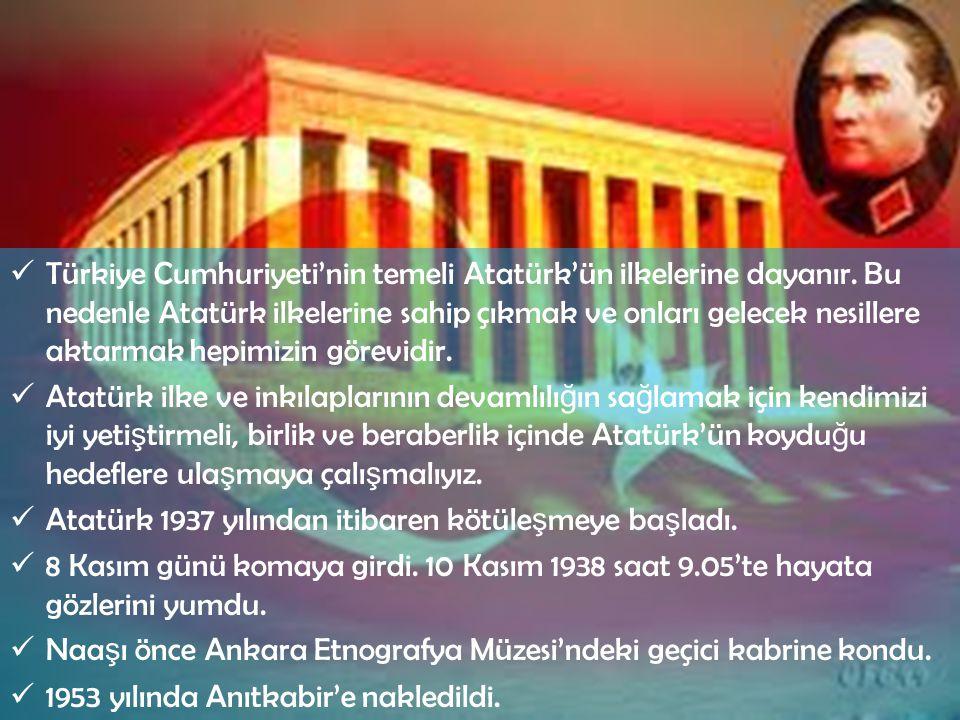 Türkiye Cumhuriyeti'nin temeli Atatürk'ün ilkelerine dayanır. Bu nedenle Atatürk ilkelerine sahip çıkmak ve onları gelecek nesillere aktarmak hepimizi