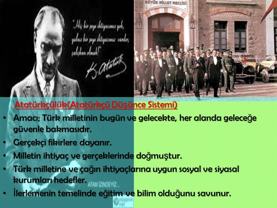 Atatürkçülük(Atatürkçü Dü ş ünce Sistemi) Atatürkçülük(Atatürkçü Dü ş ünce Sistemi) Amacı; Türk milletinin bugün ve gelecekte, her alanda gelece ğ e g