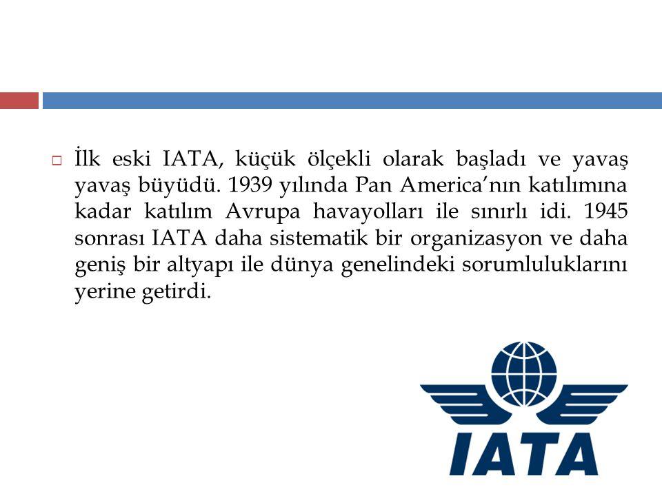  İlk eski IATA, küçük ölçekli olarak başladı ve yavaş yavaş büyüdü. 1939 yılında Pan America'nın katılımına kadar katılım Avrupa havayolları ile sını