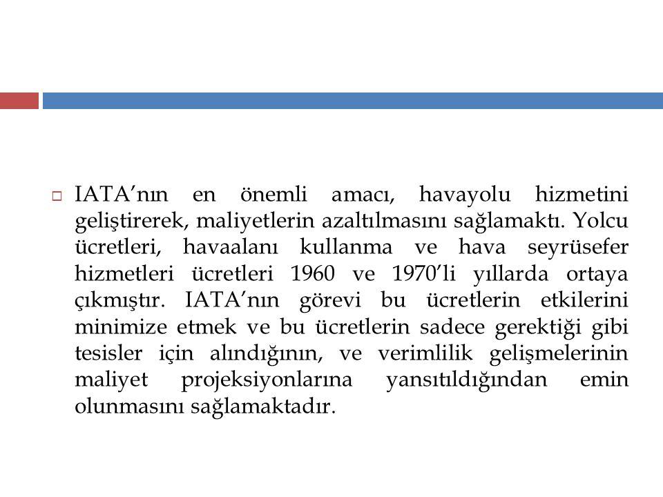  IATA'nın en önemli amacı, havayolu hizmetini geliştirerek, maliyetlerin azaltılmasını sağlamaktı. Yolcu ücretleri, havaalanı kullanma ve hava seyrüs