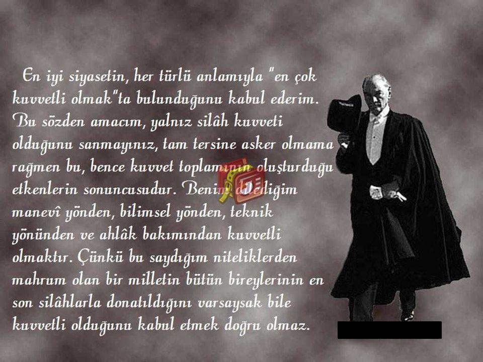 ' ' Bugün haklı olarak övünebileceğimiz bütün başarının sırrı, Yeni Türk Devletinin yapısındandır.