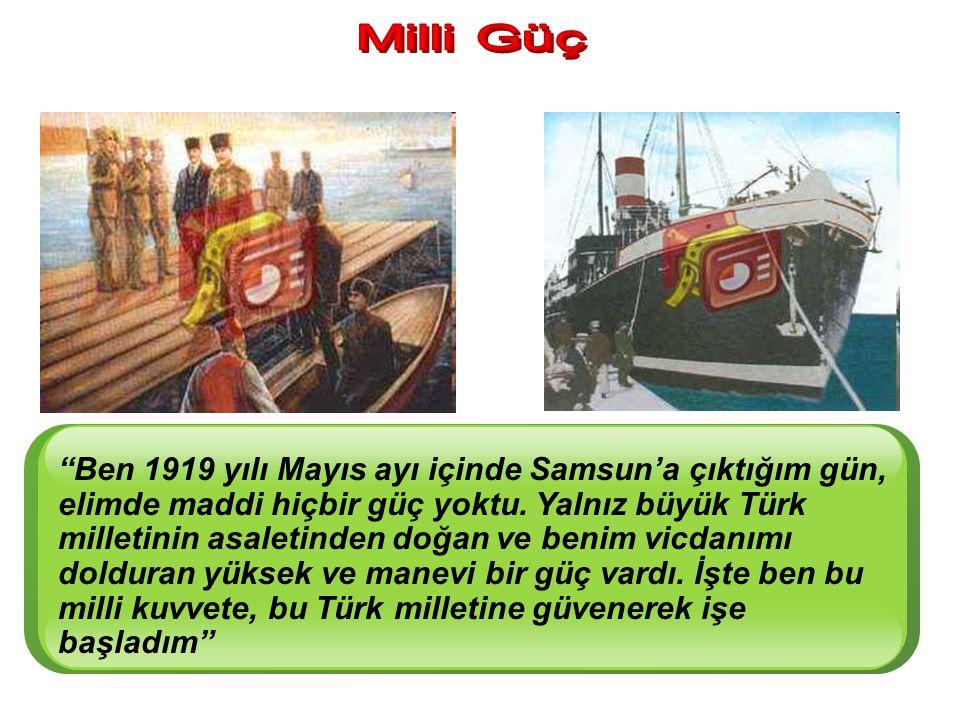 Ben 1919 yılı Mayıs ayı içinde Samsun'a çıktığım gün, elimde maddi hiçbir güç yoktu.
