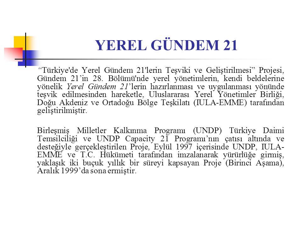 """YEREL GÜNDEM 21 """"Türkiye'de Yerel Gündem 21'lerin Teşviki ve Geliştirilmesi"""" Projesi, Gündem 21'in 28. Bölümü'nde yerel yönetimlerin, kendi beldelerin"""