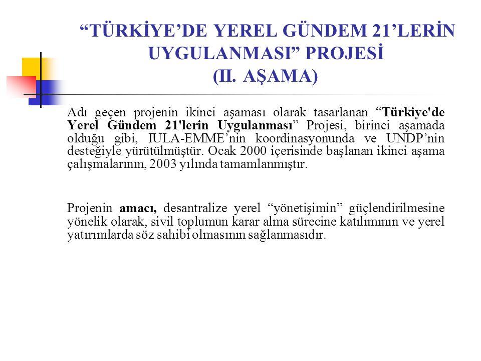 """""""TÜRKİYE'DE YEREL GÜNDEM 21'LERİN UYGULANMASI"""" PROJESİ (II. AŞAMA) Adı geçen projenin ikinci aşaması olarak tasarlanan """"Türkiye'de Yerel Gündem 21'ler"""