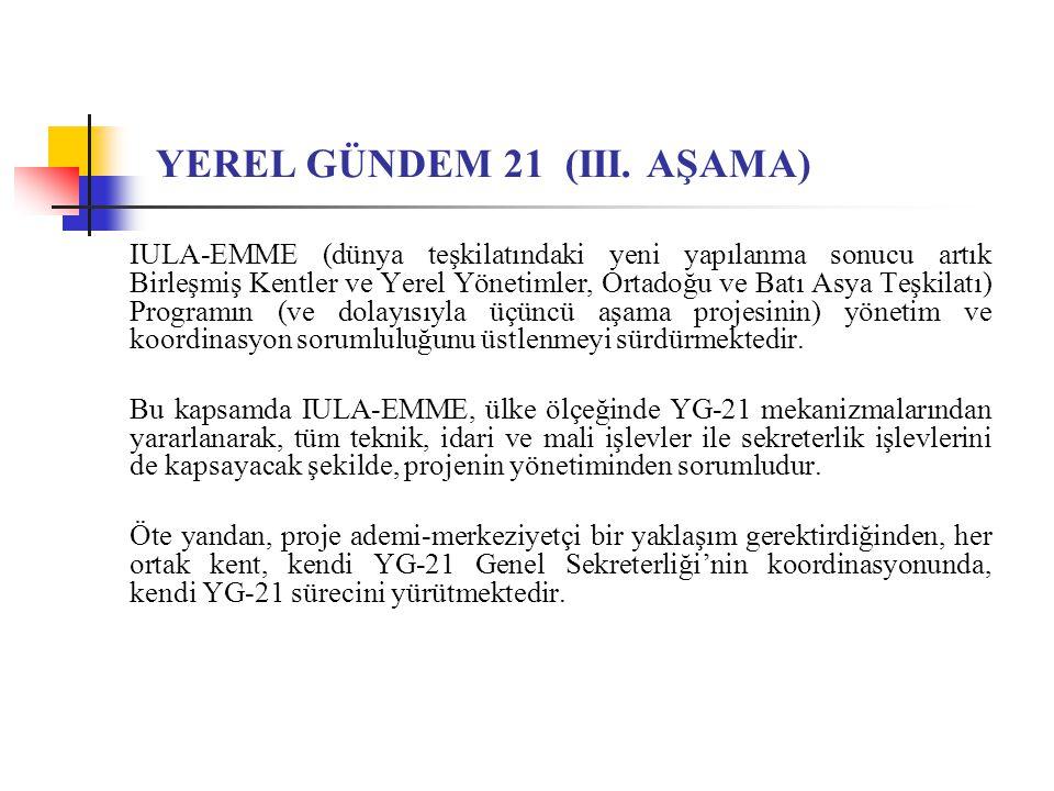 YEREL GÜNDEM 21 (III. AŞAMA) IULA-EMME (dünya teşkilatındaki yeni yapılanma sonucu artık Birleşmiş Kentler ve Yerel Yönetimler, Ortadoğu ve Batı Asya