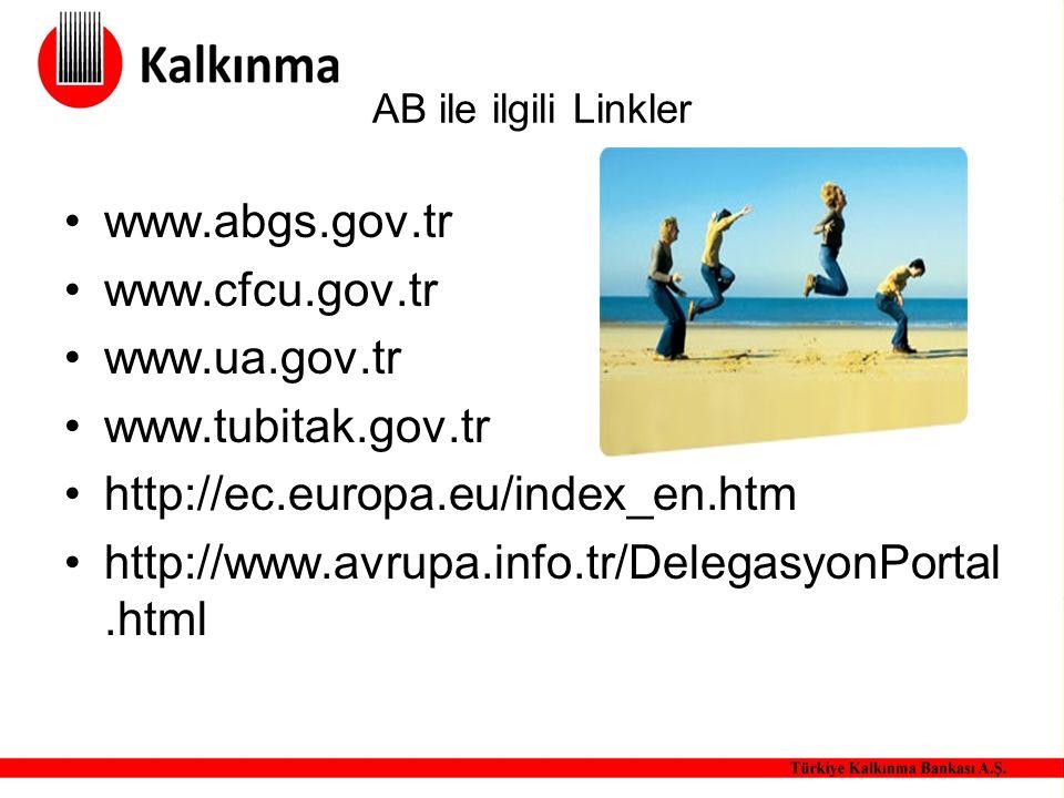AB ile ilgili Linkler www.abgs.gov.tr www.cfcu.gov.tr www.ua.gov.tr www.tubitak.gov.tr http://ec.europa.eu/index_en.htm http://www.avrupa.info.tr/Dele