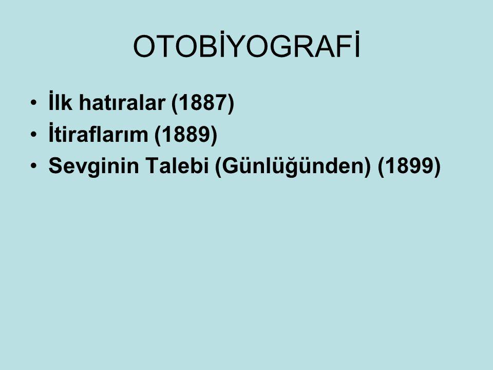 OTOBİYOGRAFİ İlk hatıralar (1887) İtiraflarım (1889) Sevginin Talebi (Günlüğünden) (1899)