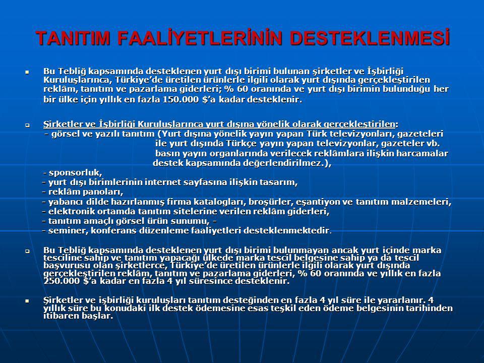 TANITIM FAALİYETLERİNİN DESTEKLENMESİ Bu Tebliğ kapsamında desteklenen yurt dışı birimi bulunan şirketler ve İşbirliği Kuruluşlarınca, Türkiye'de üret
