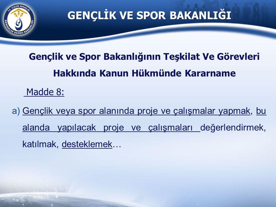 GENÇLİK VE SPOR BAKANLIĞI Gençlik ve Spor Bakanlığının Teşkilat Ve Görevleri Hakkında Kanun Hükmünde Kararname Madde 8: a)Gençlik veya spor alanında p