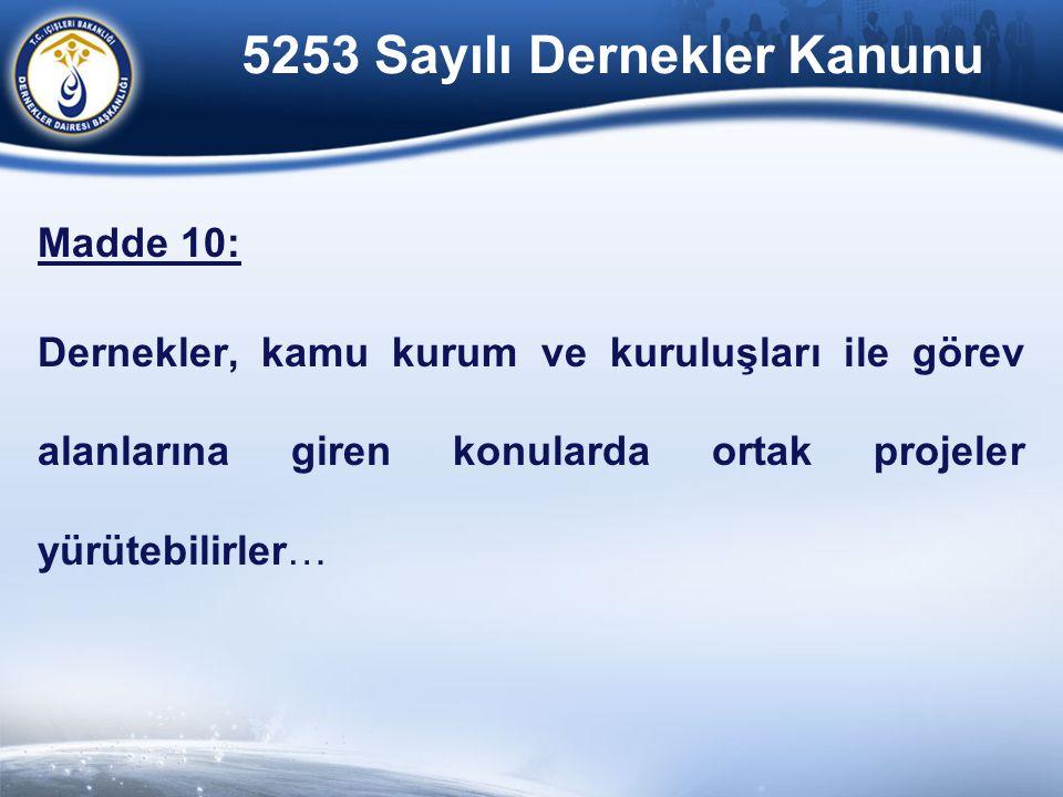 5253 Sayılı Dernekler Kanunu Madde 10: Dernekler, kamu kurum ve kuruluşları ile görev alanlarına giren konularda ortak projeler yürütebilirler…