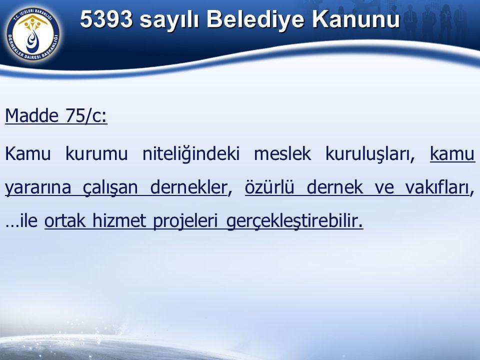 5393 sayılı Belediye Kanunu Madde 75/c: Kamu kurumu niteliğindeki meslek kuruluşları, kamu yararına çalışan dernekler, özürlü dernek ve vakıfları, …il