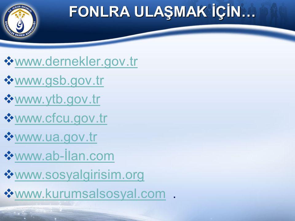 FONLRA ULAŞMAK İÇİN…  www.dernekler.gov.tr www.dernekler.gov.tr  www.gsb.gov.tr www.gsb.gov.tr  www.ytb.gov.tr www.ytb.gov.tr  www.cfcu.gov.tr www