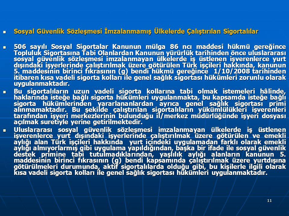 11 Sosyal Güvenlik Sözleşmesi İmzalanmamış Ülkelerde Çalıştırılan Sigortalılar Sosyal Güvenlik Sözleşmesi İmzalanmamış Ülkelerde Çalıştırılan Sigortal