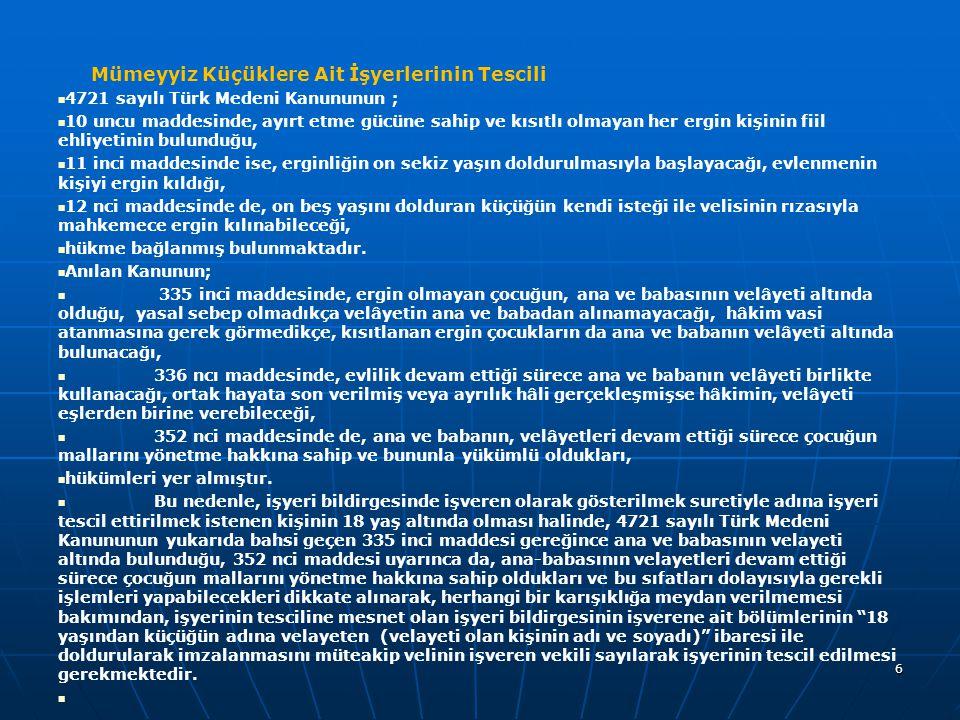 Mümeyyiz Küçüklere Ait İşyerlerinin Tescili 4721 sayılı Türk Medeni Kanununun ; 10 uncu maddesinde, ayırt etme gücüne sahip ve kısıtlı olmayan her erg