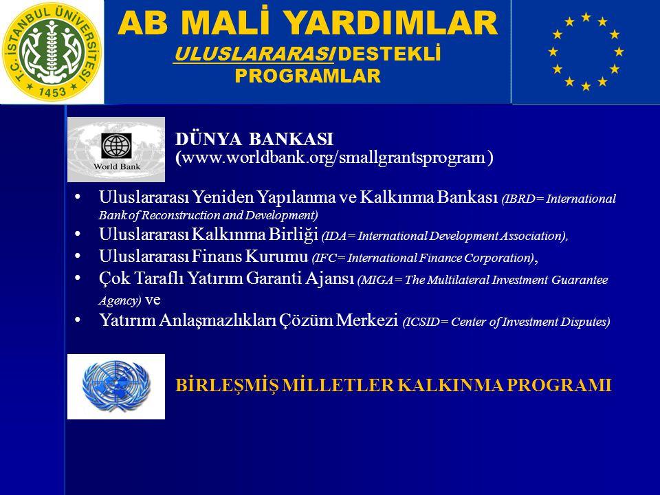 AB MALİ YARDIMLAR ULUSLARARASI DESTEKLİ PROGRAMLAR DÜNYA BANKASI (www.worldbank.org/smallgrantsprogram ) BİRLEŞMİŞ MİLLETLER KALKINMA PROGRAMI Uluslar