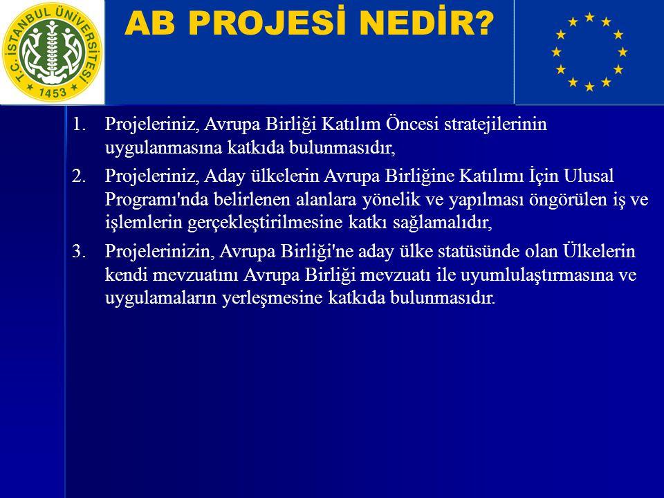 AB PROJESİ NEDİR? 1.Projeleriniz, Avrupa Birliği Katılım Öncesi stratejilerinin uygulanmasına katkıda bulunmasıdır, 2.Projeleriniz, Aday ülkelerin Avr