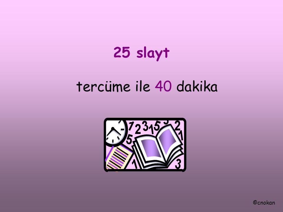 25 slayt tercüme ile 40 dakika ©cnokan