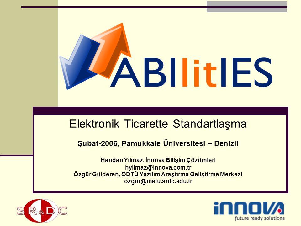 Elektronik Ticarette Standartlaşma Şubat-2006, Pamukkale Üniversitesi – Denizli Handan Yılmaz, İnnova Bilişim Çözümleri hyilmaz@innova.com.tr Özgür Gü