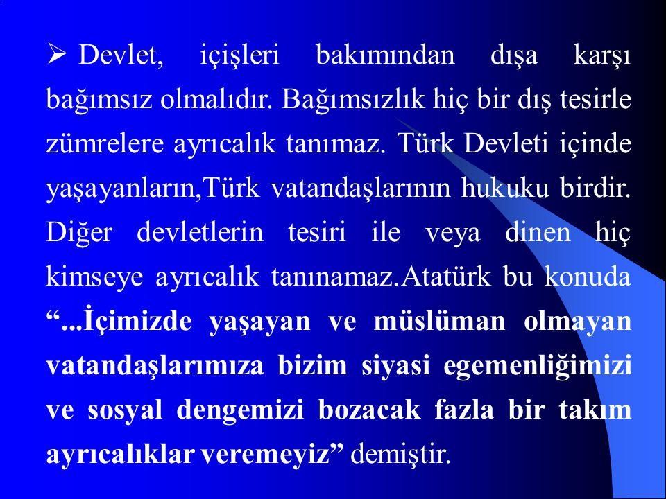  Devlet, içişleri bakımından dışa karşı bağımsız olmalıdır. Bağımsızlık hiç bir dış tesirle zümrelere ayrıcalık tanımaz. Türk Devleti içinde yaşayanl